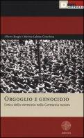 Orgoglio e genocidio. L'etica dello sterminio nella Germania nazista - Burgio Alberto, Lalatta Costerbosa Marina