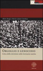 Copertina di 'Orgoglio e genocidio. L'etica dello sterminio nella Germania nazista'