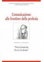 """Comunicazione: alle frontiere della profezia. Maria Pasini: """"Porrò inimicizia fra te e la donna"""" - Paola Bignardi , Annalisa Lombardo , Amedeo Tosi"""