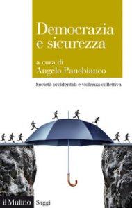 Copertina di 'Democrazia e sicurezza. Società occidentali e violenza collettiva'