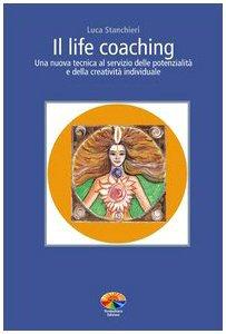 Copertina di 'Il life coaching. Una nuova tecnica al servizio delle potenzialità e della creatività individuale'