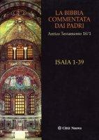 La Bibbia commentata dai Padri. Antico Testamento [ Vol.10.1 ] / Isaia 1-39 - Aa. Vv.