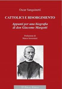 Copertina di 'Cattolici e Risorgimento. Appunti per una biografia di don Giacomo Margotti'