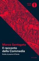 Il racconto della Commedia. Guida al poema di Dante - Santagata Marco