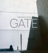 Gate. Caterina Arciprete. Ediz. italiana e inglese - Arciprete Caterina