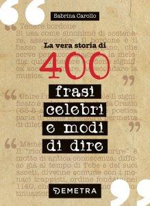 Copertina di 'La vera storia di 400 frasi celebri e modi di dire'