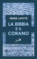 La Bibbia e il Corano - Serge Lafitte