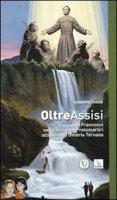 Oltre Assisi. Con Francesco nella terra dei protomartiri attraverso l'Umbria Ternana - Cassio Giuseppe