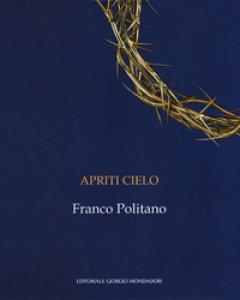 Copertina di 'Apriti cielo. Franco Politano. Catalogo della mostra (Palermo, 7 giugno-7 ottobre 2018). Ediz. italiana e inglese'