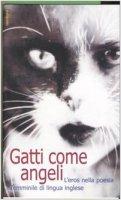 Gatti come angeli. L'eros nella poesia femminile di lingua inglese. Testo inglese a fronte