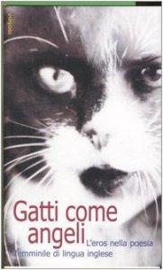 Copertina di 'Gatti come angeli. L'eros nella poesia femminile di lingua inglese. Testo inglese a fronte'