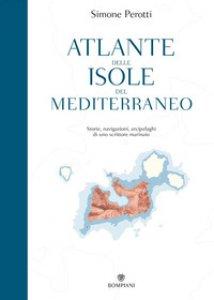 Copertina di 'Atlante delle isole del Mediterraneo. Storie, navigazioni, arcipelaghi di uno scrittore marinaio'