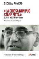 """""""La Chiesa non può stare zitta"""" - Oscar Arnulfo Romero"""