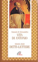 Vita di Antonio. Detti, lettere - Atanasio (sant'), Antonio Abate (sant')