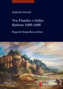 Copertina di 'Tra Fiandre e Italia: Rubens 1600-1608. Regesto biografico-critico'