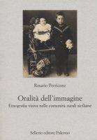 L' oralità dell'immagine. Etnografia visiva nelle comunità rurali siciliane - Perricone Rosario