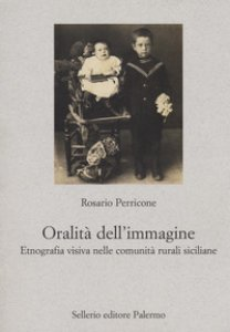 Copertina di 'L' oralità dell'immagine. Etnografia visiva nelle comunità rurali siciliane'