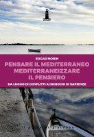 Pensare il mediterraneo, mediterraneizzare il pensiero - Edgar Morin