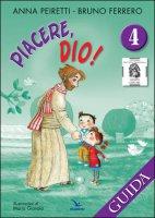 Piacere, Dio! Vol. 4 - Guida - Anna Peiretti, Bruno Ferrero, Maria Gianola