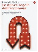 Le nuove regole dell'economia. Sconfiggere la disuguaglianza per tornare a crescere - Stiglitz Joseph E.
