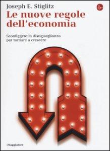 Copertina di 'Le nuove regole dell'economia. Sconfiggere la disuguaglianza per tornare a crescere'