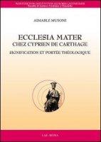 Ecclesia Mater chez Cyprien de Carthage - Musoni Aimable