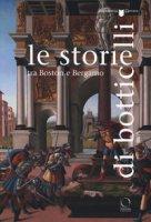 Le storie di Botticelli tra Boston e Bergamo. Catalogo della mostra (Bergamo, 12 ottobre 2018-28 gennaio 2019). Ediz. a colori