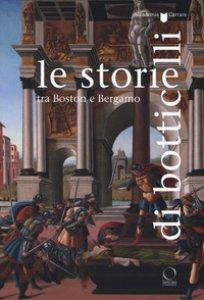 Copertina di 'Le storie di Botticelli tra Boston e Bergamo. Catalogo della mostra (Bergamo, 12 ottobre 2018-28 gennaio 2019). Ediz. a colori'