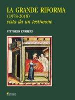 La grande riforma (1978-2018) vista da un testimone - Carreri Vittorio