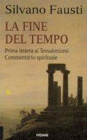 La fine del tempo. Prima lettera ai Tessalonicesi. Commento spirituale - Silvano Fausti