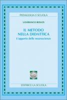 Il metodo nella didattica. L'apporto delle neuroscienze - Rosati Lanfranco