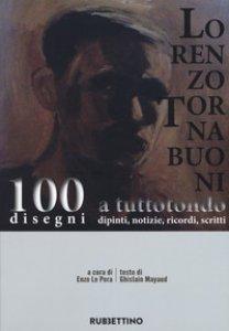 Copertina di 'Lorenzo Tornabuoni a tutto tondo, dipinti, notizie, ricordi, scritti. 100 disegni'