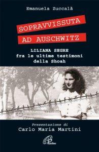 Copertina di 'Sopravvissuta ad Auschwitz. Liliana Segre, fra le ultime testimoni della Shoah'