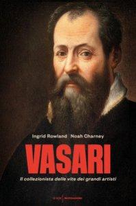 Copertina di 'Vasari. Il collezionista delle vite dei grandi artisti'