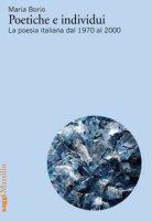 Poetiche e individui. La poesia italiana dal 1970 al 2000 - Borio Maria