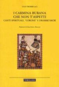 """Copertina di 'I Carmina Burana che non t'aspetti. Canti spirituali, """"corone"""" e drammi sacri'"""