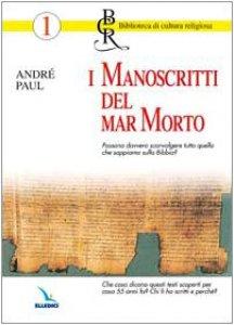Copertina di 'I manoscritti del Mar Morto. Possono sconvolgere quello che sappiamo sulla Bibbia? Chi li ha scritti e perchè?'