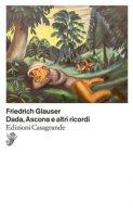 Dada, Ascona e altri racconti - Glauser Friedrich