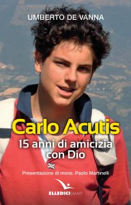 Copertina di 'Carlo Acutis. 15 anni di amicizia con Dio'