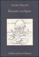 Racconti con figure - Tabucchi Antonio