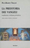 La preistoria dei vangeli. Tradizione cristiana primitiva - Tragan Pius-Ramon