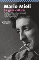 La gaia critica. Politica e liberazione sessuale negli anni Settanta. Scritti (1972-1983) - Mieli Mario