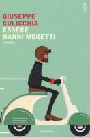 Essere Nanni Moretti - Culicchia Giuseppe