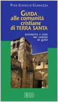 Guida alle comunità cristiane di Terra Santa - Gianazza Pier Giorgio