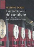 L' importazione del capitalismo. Il ruolo delle istituzioni nello sviluppo economico cinese - Gabusi Giuseppe