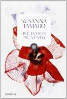 Più fuoco, più vento - Susanna Tamaro