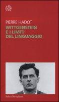 Wittgenstein e i limiti del linguaggio - Hadot Pierre