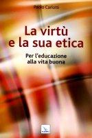La virtù e la sua etica - Carlotti Paolo