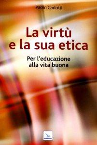 Copertina di 'La virtù e la sua etica'