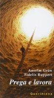 Prega e lavora. Una regola di vita cristiana - Grün Anselm, Ruppert Fidelis
